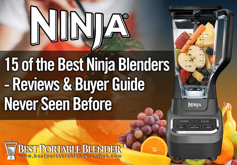 15 of the Best Ninja Blenders - Reviews & Buyer Guide Never Seen Before