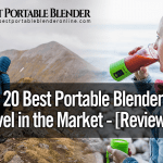Best Portable Blender for Travel in the Market - [Top 20 Reviewed]