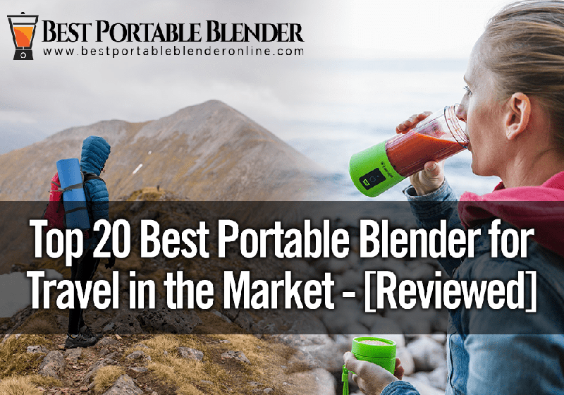 Top 20 Best Portable Blender for Travel in the Market - [Reviewed]