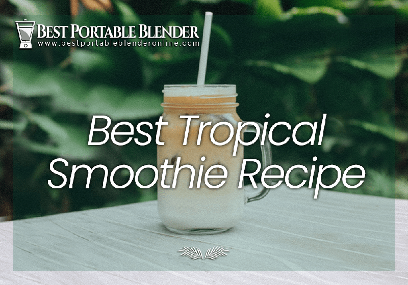 Best-Tropical-Smoothie-Recipe-best-portable-blender-online-Featured-Image