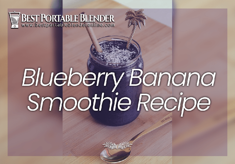 best-blueberry-banana-smoothie-recipe-best-portable-blender-online-featured-image