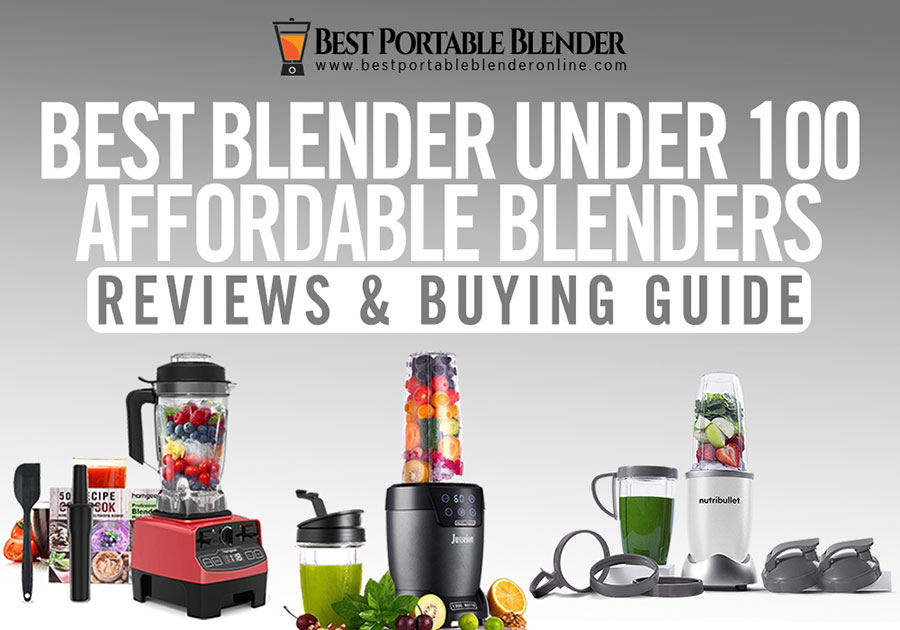 best-blender-under-100-affordable-blenders-reviews-&-buying-guide